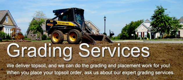 Grading Services - We deliver topsoil, and we can do the grading and placement work for you!